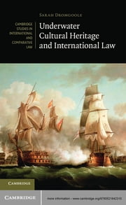 Underwater Cultural Heritage and International Law ebook by Sarah Dromgoole