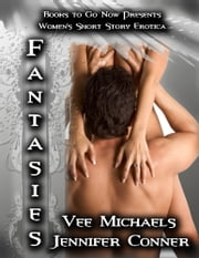 Fantasies - Women's Short Story Erotica ebook by Jennifer Conner,Vee Michaels