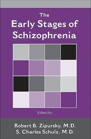 The Early Stages of Schizophrenia ebook by Robert B. Zipursky,S. Charles Schulz