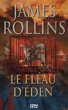 Le Fléau d'Eden ebook by James ROLLINS, Leslie BOITELLE-TESSIER