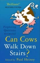 Can Cows Walk Down Stairs? - Perplexing Questions Answered ebook by Paul Heiney