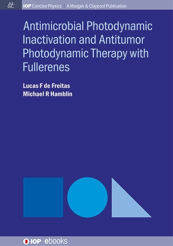 Antimocrobial Photodynamic Inactivation and Antitumor Photodynamic Therapy with Fullerenes ebook by Lucas F de Freitas,Michael R Hamblin