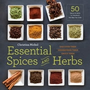 Essential Spices and Herbs: Discover Them, Understand Them, Enjoy Them ebook by Christina Nichol