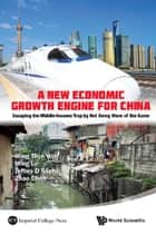 A New Economic Growth Engine for China ebook by Wing Thye Woo,Ming Lu,Jeffrey D Sachs;Zhao Chen
