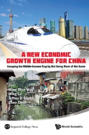 A New Economic Growth Engine for China - Escaping the Middle-income Trap by Not Doing More of the Same ebook by Wing Thye Woo,Ming Lu,Jeffrey D Sachs;Zhao Chen