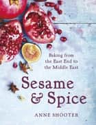 Sesame & Spice - Baking from the East End to the Middle East ebook by Anne Shooter