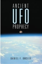 Ancient UFO Prophecy ebook by DANIEL F. OWSLEY