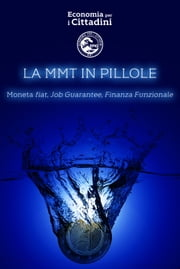 LA MMT IN PILLOLE - Moneta fiat, Job Guarantee, Finanza Funzionale ebook by EPIC - Economia per i Cittadini