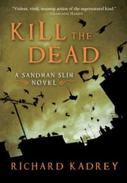 Kill the Dead - A Sandman Slim Novel ebook by Richard Kadrey