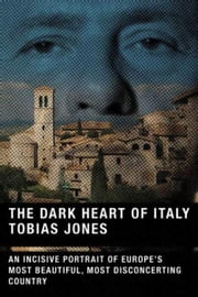 The Dark Heart of Italy ebook by Tobias Jones