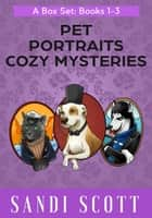 Pet Portraits Cozy Mystery Box Set - Pet Portraits Cozy Mysteries ebook by Sandi Scott