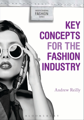 Key Concepts for the Fashion Industry ebook by Andrew Reilly,Professor Alison Goodrum,Kim K. P. Johnson