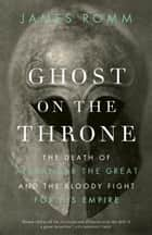Ghost on the Throne ebook by James Romm