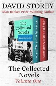 The Collected Novels Volume One - This Sporting Life and Flight into Camden ebook by David Storey