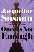 Once Is Not Enough ebook by Jacqueline Susann