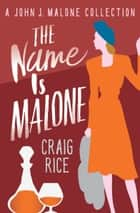 The Name Is Malone eBook by Craig Rice