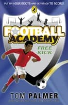 Football Academy: Free Kick ebook by Tom Palmer