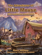 The Adventures of Little Mouse - (Life outside the Mouse Hole) ebook by Sherri Williams