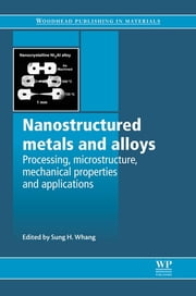 Nanostructured Metals and Alloys - Processing, Microstructure, Mechanical Properties and Applications ebook by S H Whang