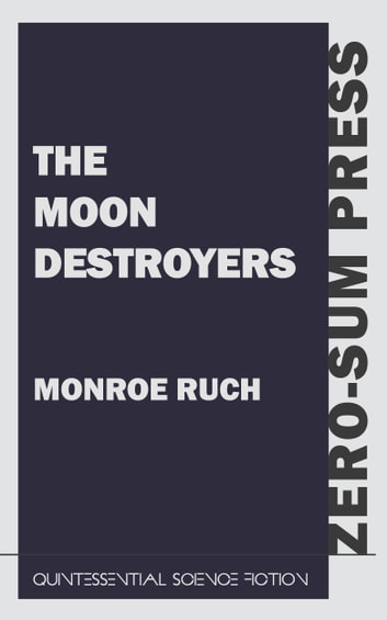 The Moon Destroyers ebook by Monroe Ruch