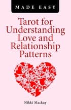 Tarot for Understanding Love and Relationship Patterns Made Easy ebook by Nikki Mackay