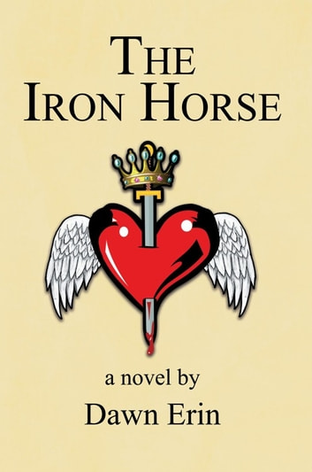 The Iron Horse - A Novel eBook by Dawn Erin