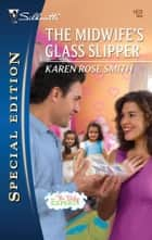 The Midwife's Glass Slipper - A Single Dad Romance eBook by Karen Rose Smith