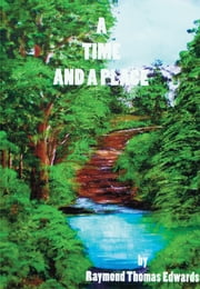 A Time and a Place - A Collection of Short Stories ebook by Raymond Thomas Edwards