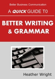 A Quick Guide to Better Writing & Grammar ebook by Heather Wright
