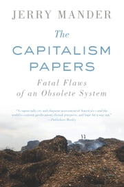 The Capitalism Papers - Fatal Flaws of an Obsolete System ebook by Jerry  Mander
