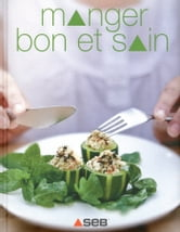 Manger bon & sain ebook by Collectif