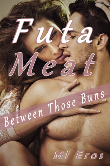 Futa Meat - Between Those Buns ebook by MI Eros
