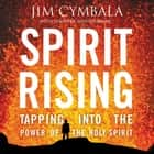 Spirit Rising - Tapping into the Power of the Holy Spirit audiobook by Jim Cymbala