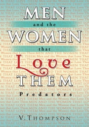 Men and the Women that Love Them ebook by V. Thompson