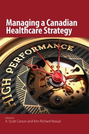 Managing a Canadian Healthcare Strategy ebook by A. Scott Carson, Kim Richard Nossal