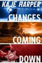 Changes Coming Down ebook by Kaje Harper