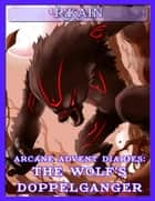 Arcane Advent Diaries: The Wolf's Doppelganger ebook by R Kain