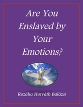 Are You Enslaved By Your Emotions? ebook by Rozalia Horvath Balazsi