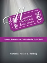 Marketing the Arts and Entertainment - Success Strategies in the Profit and Not For Profit World ebook by Professor Ronald C. Harding