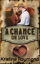 A Chance on Love - Hidden Springs, #4 ebook by Kristine Raymond