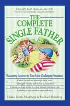 The Complete Single Father - Reassuring Answers to Your Most Challenging Situations ebook by Elaine Fantile Shimberg, Michael Shimberg