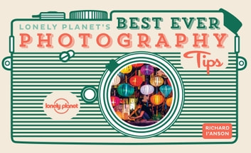 Lonely Planet's Best Ever Photography Tips ebook by Lonely Planet,Richard I'Anson
