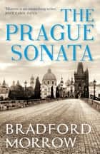 The Prague Sonata ebook by Bradford Morrow