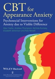 CBT for Appearance Anxiety - Psychosocial Interventions for Anxiety due to Visible Difference ebook by Alex Clarke,Andrew R. Thompson,Elizabeth Jenkinson,Nichola Rumsey,Robert Newell