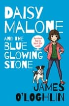 Daisy Malone and the Blue Glowing Stone ebook by James O'Loghlin