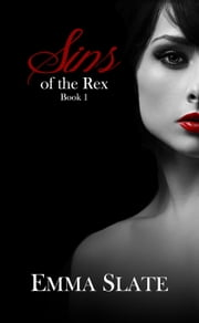 Sins of the Rex Book 1 - Sins of the Rex, #1 ebook by Emma Slate