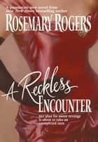 A Reckless Encounter ebook by Rosemary Rogers