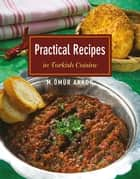 Practical Recipes in Turkish Cuisine ebook by Omur Akkor