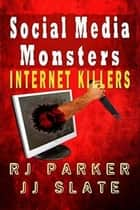 Social Media Monsters: Killers Who Target Victims on the Internet: Facebook, Craigslist ebook by RJ Parker