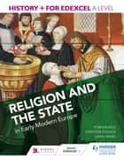 History+ for Edexcel A Level: Religion and the state in early modern Europe ebook by Robin Bunce, Sarah Ward, Christine Knaack